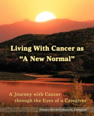 Living with Cancer as a New Normal: A Journey with Cancer Through the Eyes of a Caregiver