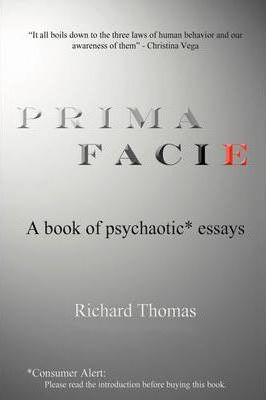 Prima Facie  A Book of Psychaotic* Essays