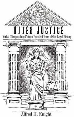 Utter Justice  Verbal Glimpses Into Fifteen Hundred Years of Our Legal History