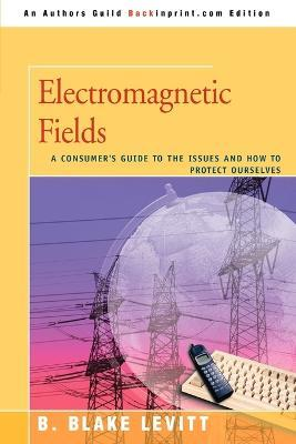 Electromagnetic Fields : A Consumer's Guide to the Issues and How to Protect Ourselves