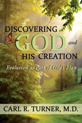 Discovering God and His Creation : Evolution as Part of God's Plan