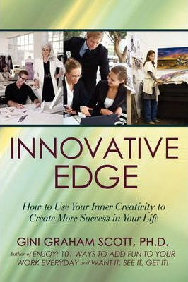 Innovative Edge: How to Use Your Inner Creativity to Create More Success in Your Life