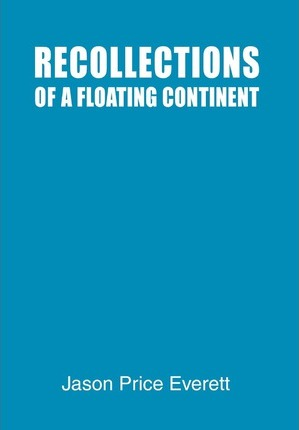 Recollections of a Floating Continent