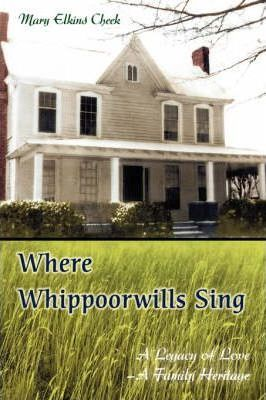 Where Whippoorwills Sing  A Legacy of Love--A Family Heritage