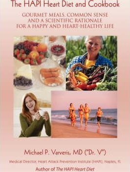 The Hapi Heart Diet and Cookbook : Gourmet Meals, Common Sense and a Scientific Rationale for a Happy and Heart-Healthy Life