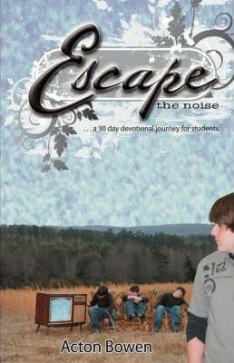 Escape the Noise  A Thirty-Day Devotional Journey for Students