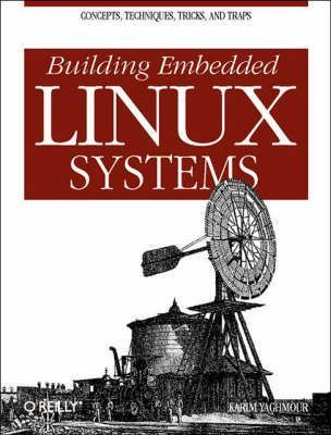 Building Embedded Linux Systems : Karim Yaghmour : 9780596002220