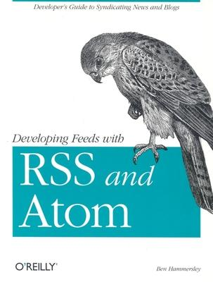 Developing Feeds with RSS and Atom : Ben Hammersley