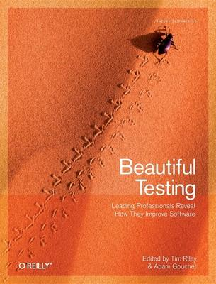 Beautiful Testing : Leading Programmers Reveal How They Test