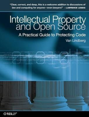 Intellectual Property and Open Source  A Practical Guide to Protecting Code