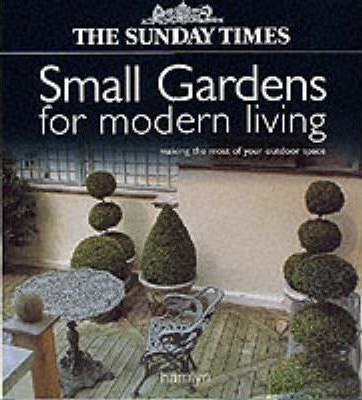 """The """"Sunday Times"""" Small Gardens for Modern Living"""