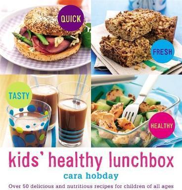 Kids' Healthy Lunchbox  Over 50 delicious and nutritious lunchbox ideas for children of all ages