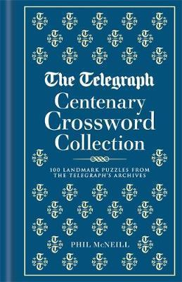 The Telegraph Centenary Crossword Collection 100 Landmark Puzzles from the Telegraph's Archives