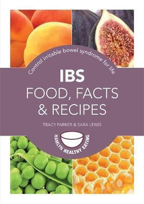 IBS: Food, Facts and Recipes : Control irritable bowel syndrome for life
