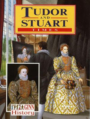 Ginn History: Key Stage 2 Tudor And Stuart Times Pupil`S Book