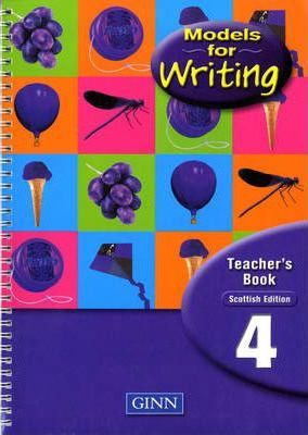 Models For Writing :Year 4 Teachers`Book (Scottish Edition )