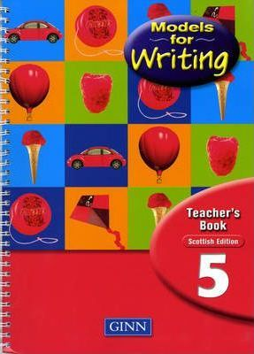 Models for Writing Year 5: Teachers' Book - Scottish Edition