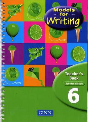 Models For Writing : Year 6 Teachers`Book (Scottish Edition )