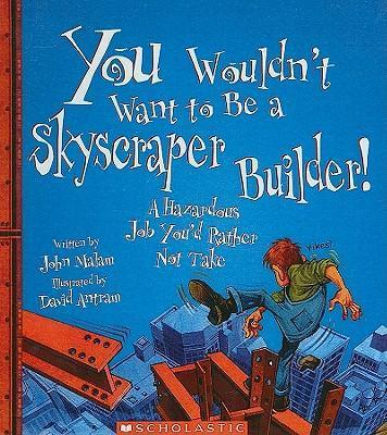 You Wouldn't Want to Be a Skyscraper Builder!