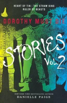 Dorothy Must Die Stories, Volume 2: Heart of Tin, the Straw King, Ruler of Beast
