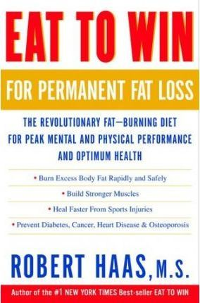 Eat to Win for Permanent Fat Loss : The Revolutionary Fat-burning Diet for Peak Mental and Physical Performances and Optimum Health