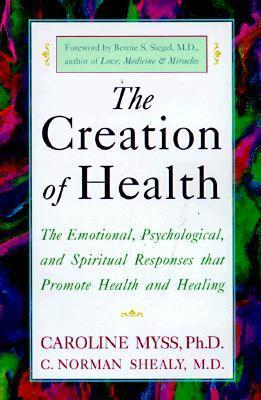 Creation of Health: Three Rivers Press Edition