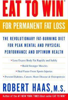 Eat To Win For Permanent Fat Loss : The Revolutionary Fat-Burning Diet for Peak Mental and Physical Performance and Optimum Health – Robert Haas