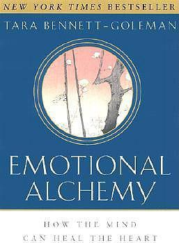 Emotional Alchemy : How the Mind Can Heal the Heart