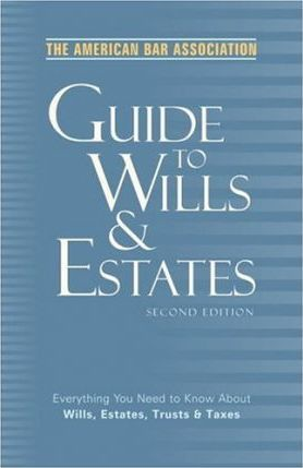 The American Bar Association Guide to Wills and Estates