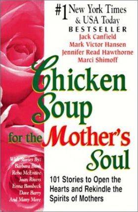 Chicken Soup For The Mothers Soul: 101 Stories to Open the Hearts and Rekindle the Spirits of Mothers