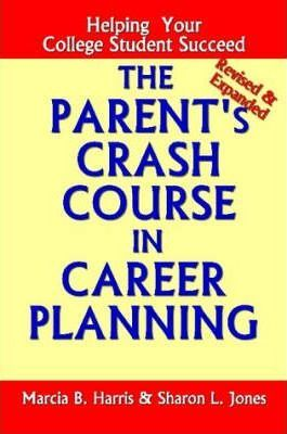 The Parent's Crash Course in Career Planning: Helping Your College Student Succeed