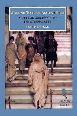Walking Tours of Ancient Rome: a Secular Guidebook to the Eternal City (Mercury Guides)