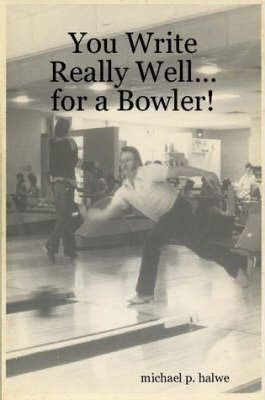 You Write Really Well...for a Bowler!