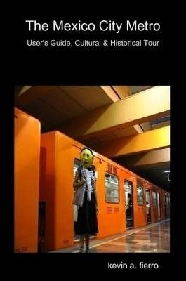 The Mexico City Metro - User's Guide, Cultural & Historical Tour