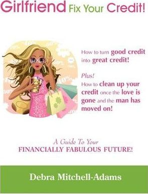 Girlfriend Fix Your Credit! a Guide to Your Financially Fabulous Future!