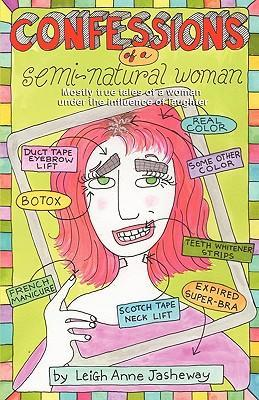 Confessions of a Semi-Natural Woman  Mostly True Tales of a Woman Under the Influence of Laughter