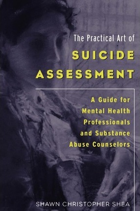 The Practical Art of Suicide Assessment - Shawn Christopher Shea