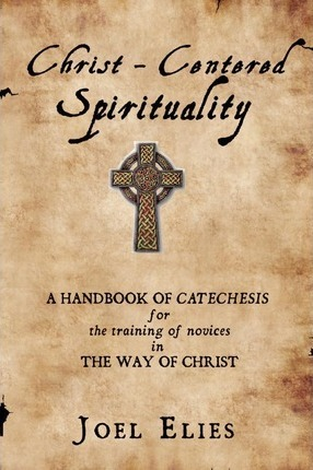 Christ-Centered Spirituality  A Handbook of Catechesis for the Training of Novices in the Way of Christ