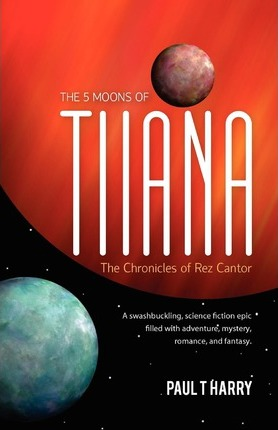 The 5 Moons of Tiiana / The Chronicles of Rez Cantor