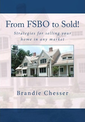 From Fsbo to Sold!  Strategies for Selling Your Home in Any Market