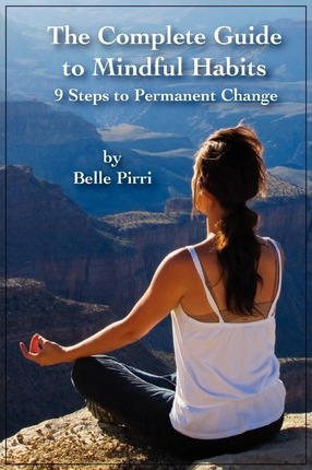 The Complete Guide to Mindful Habits - 9 Steps to Permanent Change