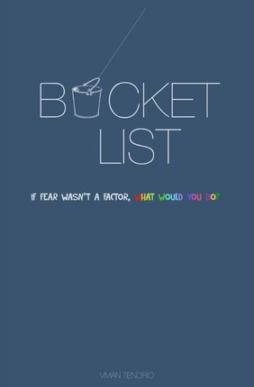 Bucket List  If Fear Wasn't a Factor, What Would You Do?