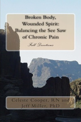 Broken Body, Wounded Spirit  Balancing the See Saw of Chronic Pain Fall Devotions