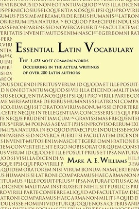 Essential Latin Vocabulary : The 1,425 Most Common Words Occurring in the Actual Writings of over 200 Latin Authors