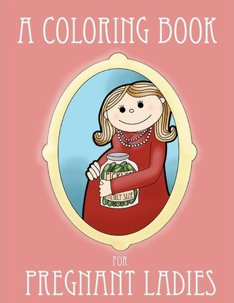 A Coloring Book for Pregnant Ladies