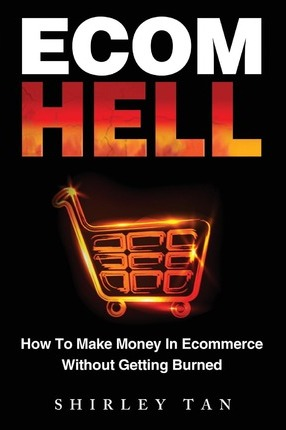 Ecom Hell  How to Make Money in Ecommerce Without Getting Burned