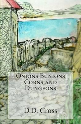 Onions Bunions Corns and Dungeons