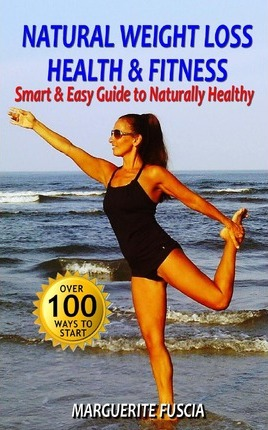 Natural Weight Loss Health & Fitness : The Smart & Easy Guide to Naturally Healthy