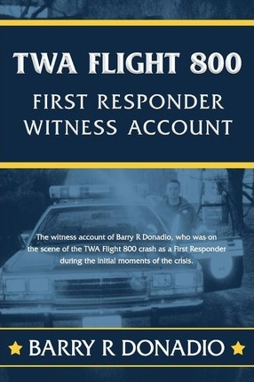 TWA Flight 800 FIRST RESPONDER WITNESS ACCOUNT
