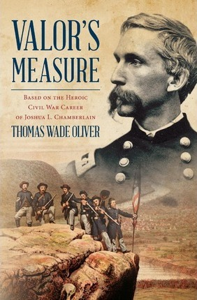 Valor's Measure  Based on the Heroic Civil War Career of Joshua L. Chamberlain